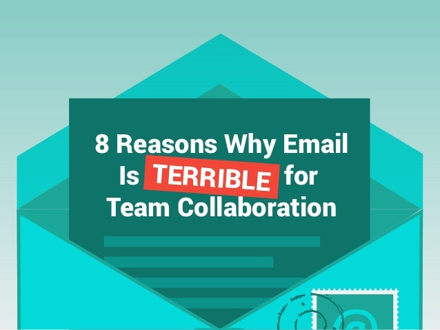 8 Reasons Why Email Is for Team Collaboration TERRIBLE