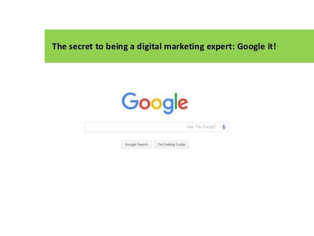 The secret to being a digital marketing expert: Google it!