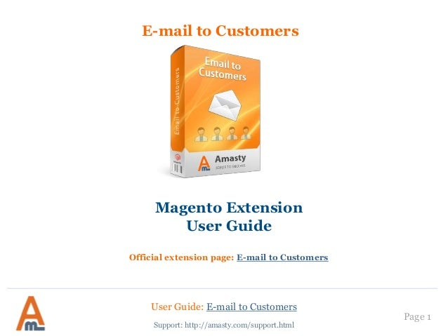 E-mail to Customers Magento Extension User Guide Official extension page: E-mail to Customers User Guide: E-mail to Custom...