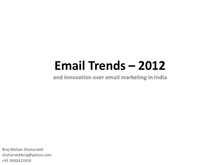 Email Trends – 2012                           and innovation over email marketing in IndiaBraj Mohan Chaturvedichaturvedib...
