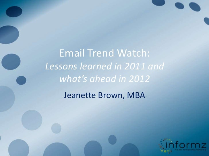 Email Trend Watch:Lessons learned in 2011 and   what's ahead in 2012    Jeanette Brown, MBA
