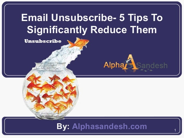 1Email Unsubscribe- 5 Tips ToSignificantly Reduce ThemBy: Alphasandesh.com