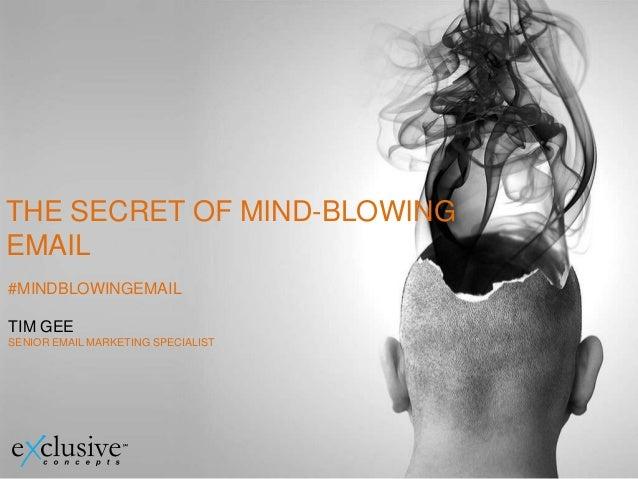 THE SECRET OF MIND-BLOWINGEMAIL#MINDBLOWINGEMAILTIM GEESENIOR EMAIL MARKETING SPECIALIST