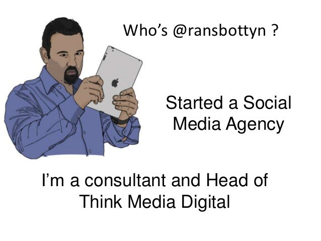 Who's @ransbottyn ?               Started a Social                Media AgencyI'm a consultant and Head of     Think Media...