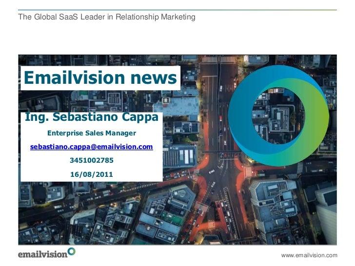 Emailvision news<br />www.emailvision.com<br />Ing. Sebastiano Cappa<br />Enterprise Sales Manager<br />sebastiano.cappa@e...