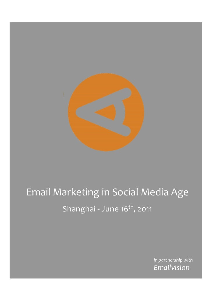 Email Marketing in Social Media Age       Shanghai - June 16th, 2011                                    In partnership wit...