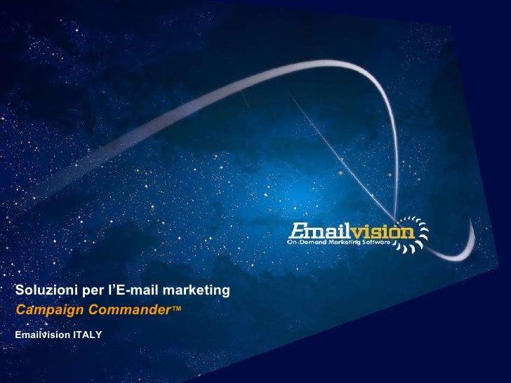 Soluzioni per l'E-mail marketing  Campaign Commander ™ Emailvision ITALY