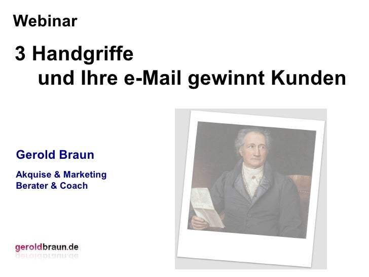 Webinar3 Handgriffe  und Ihre e-Mail gewinnt KundenGerold BraunAkquise & MarketingBerater & Coach