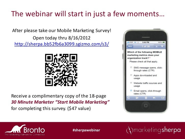 The webinar will start in just a few moments…After please take our Mobile Marketing Survey!          Open today thru 8/16/...