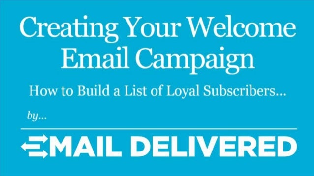 Creating Your Welcome Email  How to Build a List of'Lo1yal Subscri'be1*Is. . by  EMAIL DELIVERED