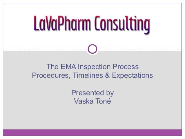 The EMA Inspection Process Procedures, Timelines & Expectations Presented by Vaska Toné