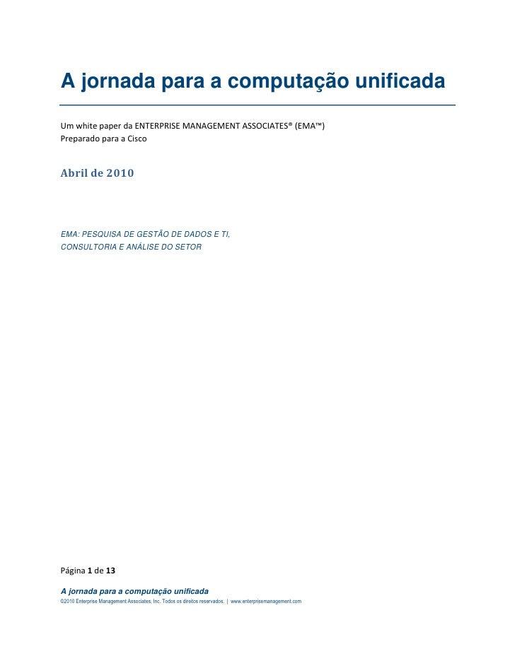 A jornada para a computação unificadaUm white paper da ENTERPRISE MANAGEMENT ASSOCIATES® (EMA™)Preparado para a CiscoAbril...