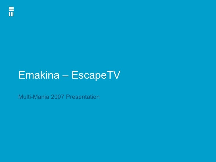 Emakina – EscapeTV Multi-Mania 2007 Presentation