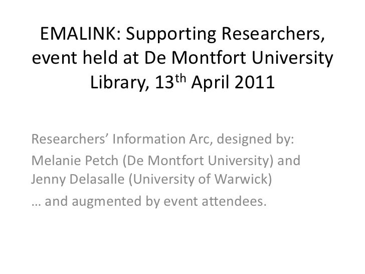 EMALINK: Supporting Researchers, event held at De Montfort University Library, 13th April 2011<br />Researchers' Informati...