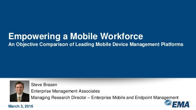 Steve Brasen Enterprise Management Associates Managing Research Director – Enterprise Mobile and Endpoint Management Empow...