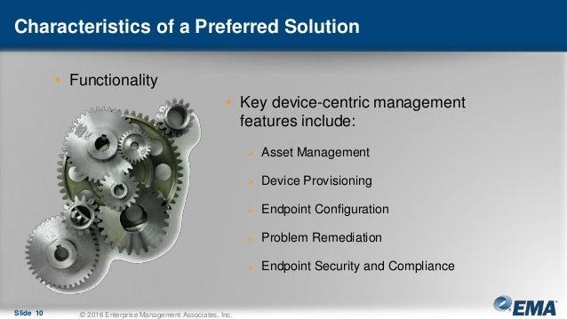 Characteristics of a Preferred Solution • Functionality Slide 10 © 2016 Enterprise Management Associates, Inc. • Key devic...