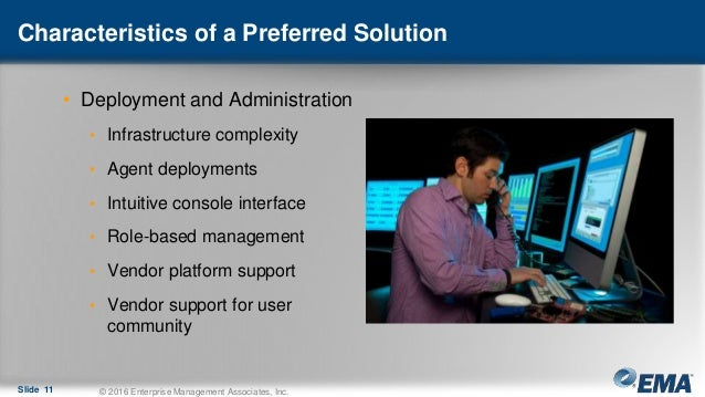 Characteristics of a Preferred Solution • Deployment and Administration • Infrastructure complexity • Agent deployments • ...
