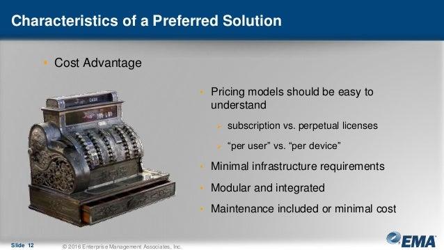 Characteristics of a Preferred Solution • Cost Advantage Slide 12 © 2016 Enterprise Management Associates, Inc. • Pricing ...