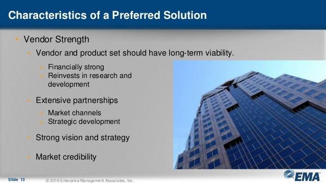 Characteristics of a Preferred Solution Slide 13 © 2016 Enterprise Management Associates, Inc. • Vendor Strength • Vendor ...