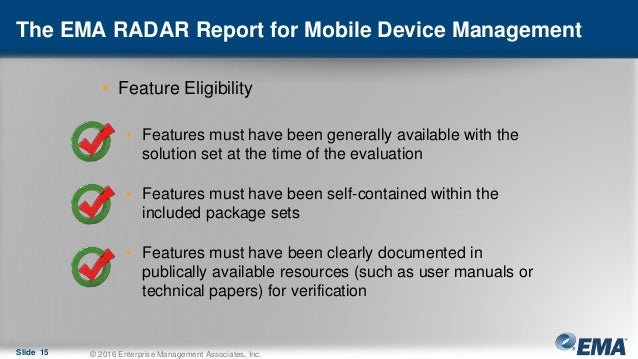The EMA RADAR Report for Mobile Device Management • Feature Eligibility • Features must have been generally available with...