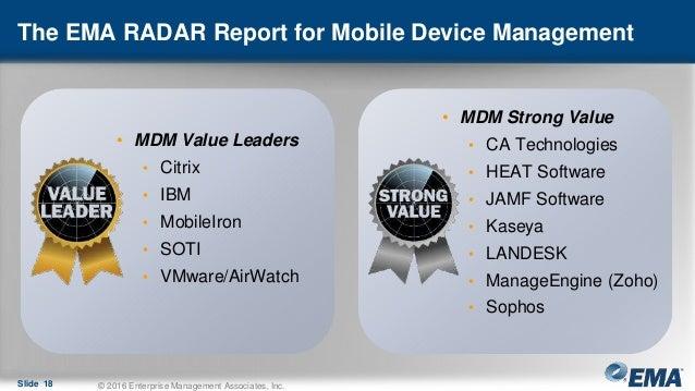 The EMA RADAR Report for Mobile Device Management Slide 18 © 2016 Enterprise Management Associates, Inc. • MDM Value Leade...