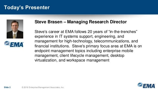Today's Presenter Slide 2 © 2016 Enterprise Management Associates, Inc. Steve Brasen – Managing Research Director Steve's ...