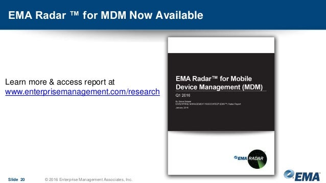 Slide 20 © 2016 Enterprise Management Associates, Inc. EMA Radar ™ for MDM Now Available Learn more & access report at www...