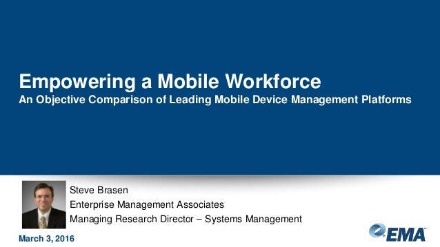 Steve Brasen Enterprise Management Associates Managing Research Director – Systems Management Empowering a Mobile Workforc...
