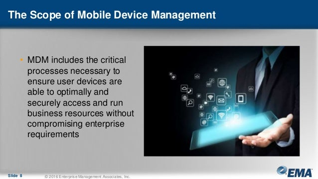 The Scope of Mobile Device Management • MDM includes the critical processes necessary to ensure user devices are able to o...