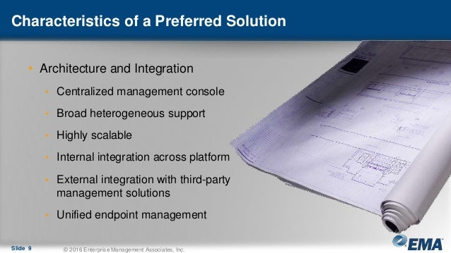Characteristics of a Preferred Solution • Architecture and Integration • Centralized management console • Broad heterogene...