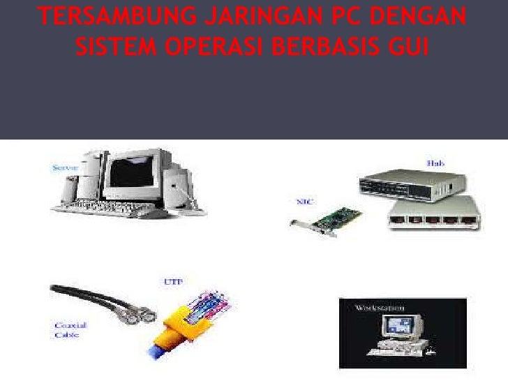 TERSAMBUNG JARINGAN PC DENGAN   SISTEM OPERASI BERBASIS GUI