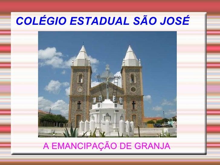 COLÉGIO ESTADUAL SÃO JOSÉ  A EMANCIPAÇÃO DE GRANJA