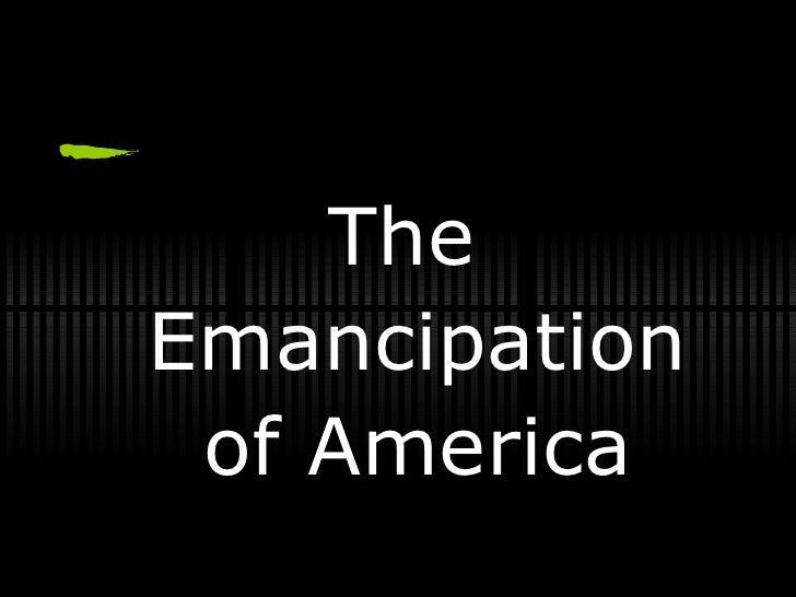 <ul><li>The Emancipation of America </li></ul>