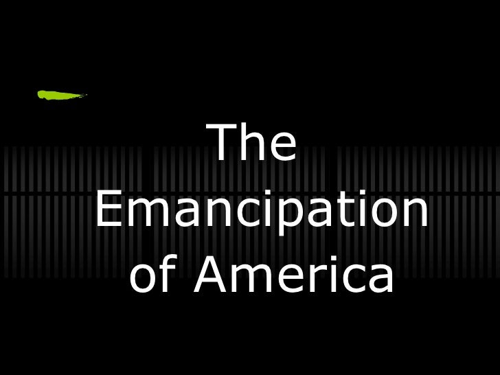 The Emancipation  of America