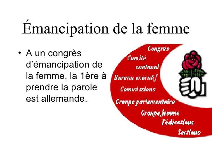 Émancipation de la femme <ul><li>A un congrès d'émancipation de la femme , l a  1è re  à  prendre la parole est allemande....