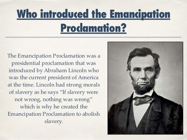 abraham lincoln issued the emancipation proclamation Lincoln on slavery abraham lincoln is often referred to as the great the man who began as antislavery eventually issued the emancipation proclamation.