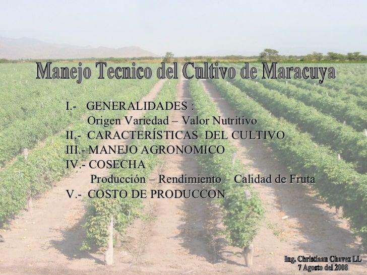 Manejo Tecnico del Cultivo de Maracuya Ing. Christiaan Chavez LL  7 Agosto del 2008  I.-  GENERALIDADES :  Origen Variedad...