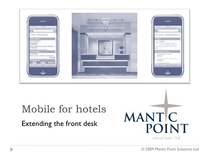 Mobile for hotels Extending the front desk © 2009 Mantic Point Solutions Ltd
