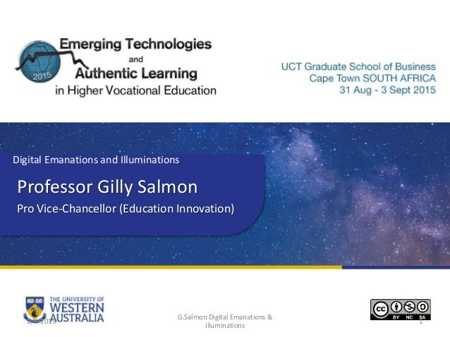 Professor Gilly Salmon Pro Vice-Chancellor (Education Innovation) Digital Emanations and Illuminations 2/9/2015 G.Salmon D...