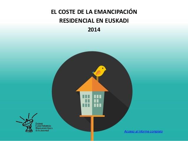 EL COSTE DE LA EMANCIPACIÓN RESIDENCIAL EN EUSKADI 2014 Acceso al informe completo