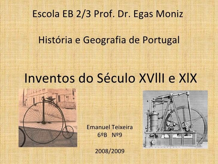 Escola EB 2/3 Prof. Dr. Egas Moniz  História e Geografia de Portugal Emanuel Teixeira 6ºB  Nº9 2008/2009 Inventos do Sécul...