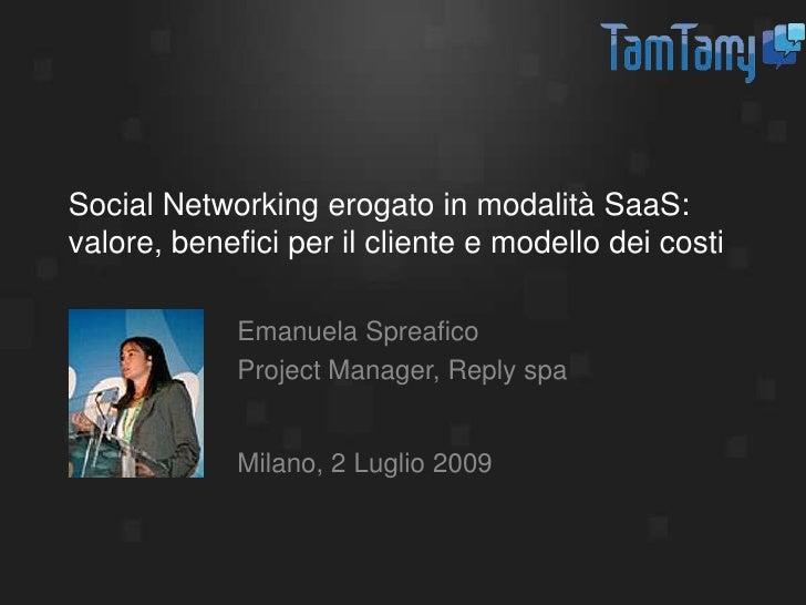 Social Networking erogato in modalità SaaS: valore, benefici per il cliente e modello dei costi<br />Emanuela Spreafico<br...