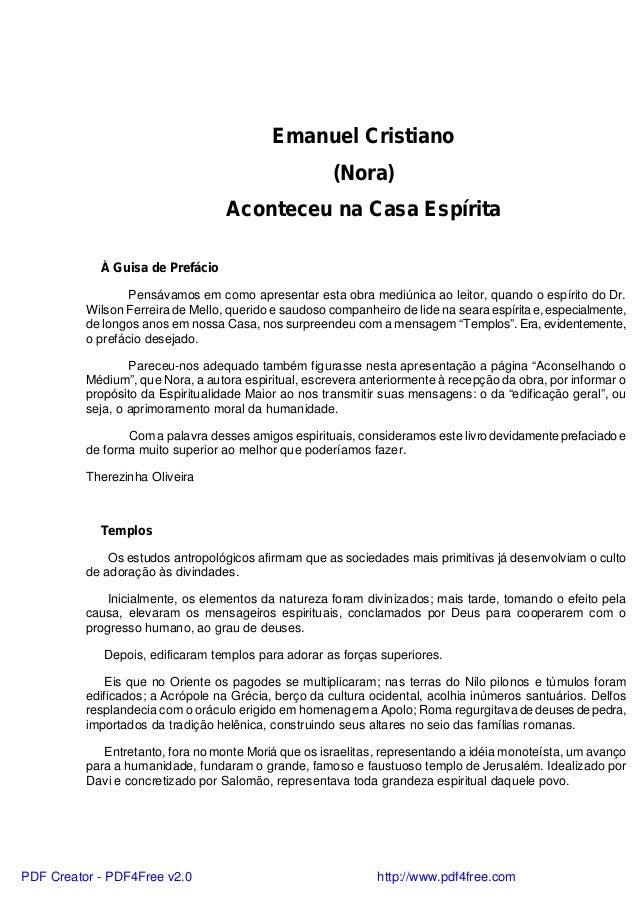 Emanuel Cristiano (Nora) Aconteceu na Casa Espírita À Guisa de Prefácio Pensávamos em como apresentar esta obra mediúnica ...