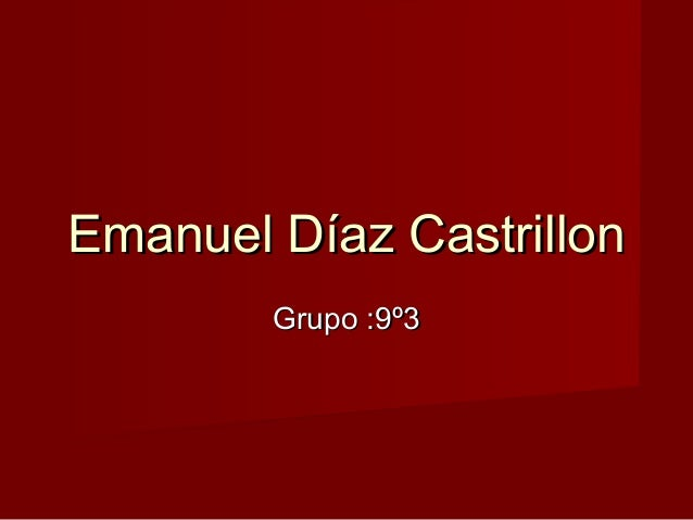 Emanuel Díaz CastrillonEmanuel Díaz Castrillon Grupo :9º3Grupo :9º3