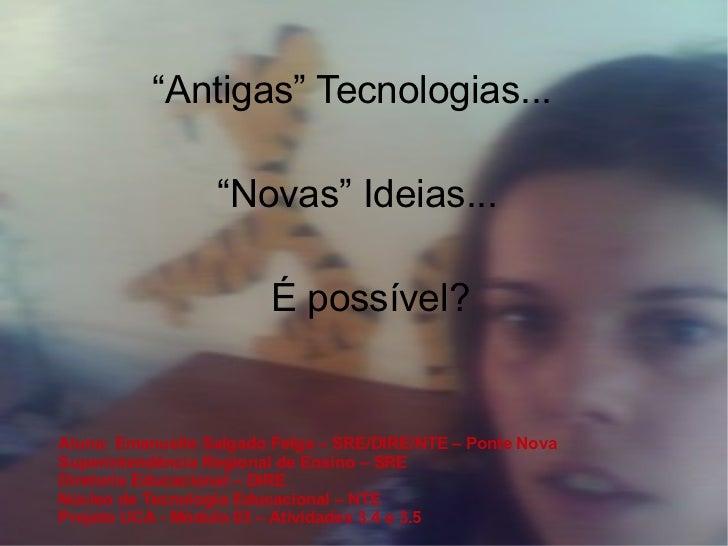 Aluna: Emanuelle Salgado Felga – SRE/DIRE/NTE – Ponte Nova Superintendência Regional de Ensino – SRE Diretoria Educacional...