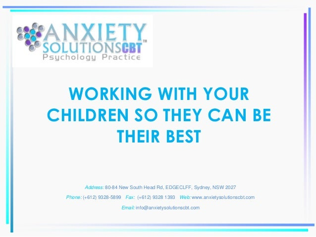 WORKING WITH YOUR CHILDREN SO THEY CAN BE THEIR BEST Address: 80-84 New South Head Rd, EDGECLFF, Sydney, NSW 2027 Phone: (...