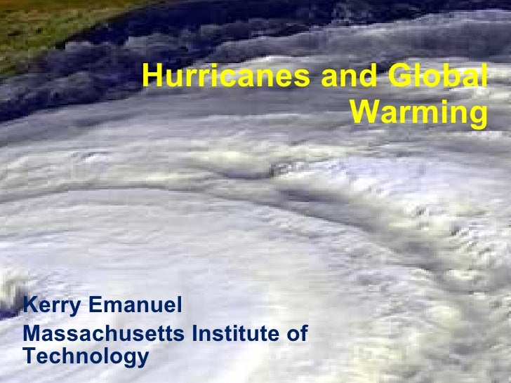 Hurricanes and Global Warming Kerry Emanuel Massachusetts Institute of Technology