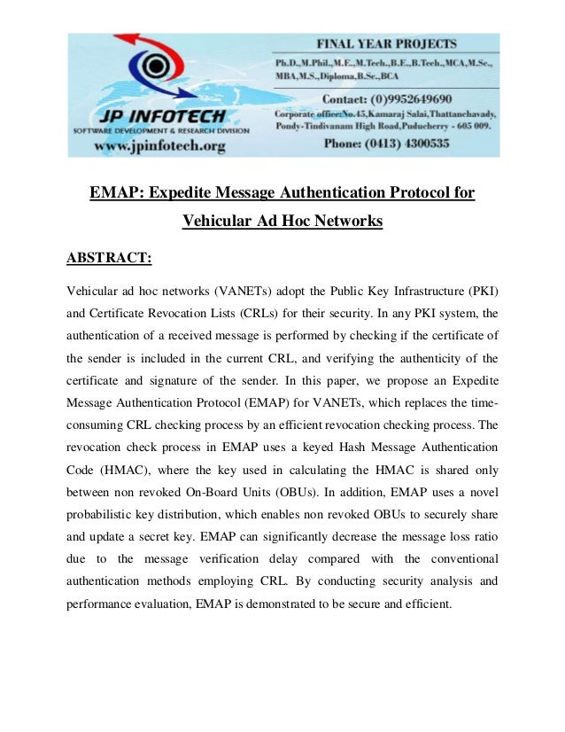 EMAP: Expedite Message Authentication Protocol for Vehicular Ad Hoc Networks ABSTRACT: Vehicular ad hoc networks (VANETs) ...