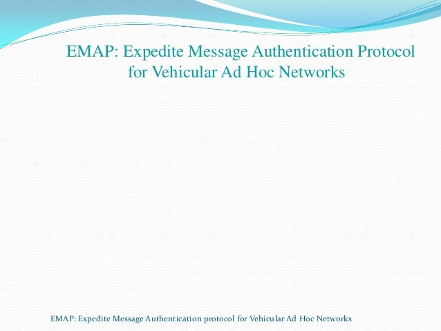 EMAP: Expedite Message Authentication Protocol for Vehicular Ad Hoc Networks  EMAP: Expedite Message Authentication protoc...