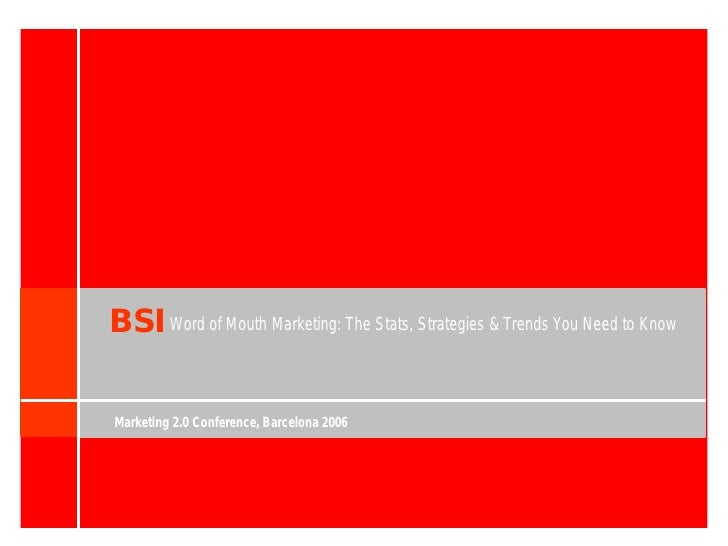 BSI Word of Mouth Marketing: The Stats, Strategies & Trends You Need to Know  Marketing 2.0 Conference, Barcelona 2006
